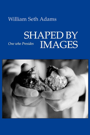 Shaped by Images: One Who Presides - eBook  -     By: William Seth Adams