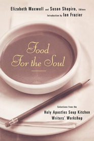 Food for the Soul: Selections from the Holy Apostles Soup Kitchen Writers' Workshop - eBook  -     Edited By: Susan Shapiro, Elizabeth Maxwell     By: Susan Shapiro(Ed.) & Elizabeth Maxwell(Ed.)