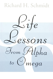 Life Lessons: From Alpha to Omega - eBook  -     By: Richard H. Schmidt