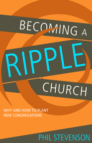 Becoming a Ripple Church: Why and How to Plant New Congregations - eBook  -     By: Phil Stevenson