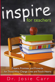 Inspire for Teachers: Prayers, Promises, and Proverbs for Those Who Change Lives and Touch Hearts - eBook  -     By: Josie Carr