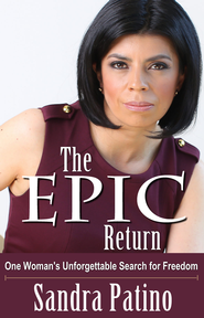 The Epic Return: One Woman's Unforgettable Search for Freedom - eBook  -     By: Sandra Patino