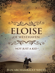 Eloise of Westhaven: Not Just a Kid (Volume 1) - eBook  -     By: Jean Archambault-White