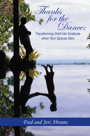 Thanks for The Dance: Transforming Grief into Gratitude when Your Spouse Dies - eBook  -     By: Fred Abrams, Jeri Abrams