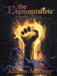 The Elementalists: A Novel - eBook  -     By: Andrew Maloney