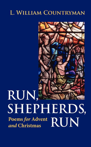 Run, Shepherds, Run: Poems for Advent and Christmas - eBook  -     By: L. William Countryman