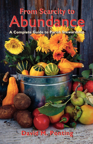 From Scarcity to Abundance: A Complete Guide to Parish Stewardship - eBook  -     By: David Ponting