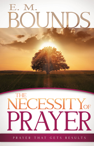 Necessity of Prayer, The - eBook  -     By: E.M. Bounds