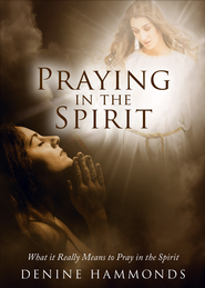 Praying in the Spirit: What it Really Means to Pray in the Spirit - eBook  -     By: Denine Hammonds