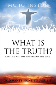 What is the Truth?: I am the way, the truth and the life - eBook  -     By: Marilyn C. Johnston