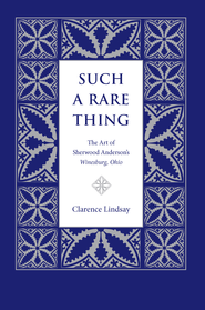 Such a Rare Thing: The Art of Sherwood Anderson's Winesburg, Ohio - eBook  -     By: Clarence