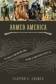 Armed America: The Remarkable Story of How and Why Guns Became as American as Apple Pie - eBook  -     By: Clayton E. Cramer