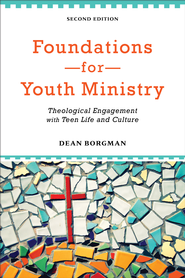 Foundations for Youth Ministry: Theological Engagement with Teen Life and Culture - eBook  -     By: Dean Borgman