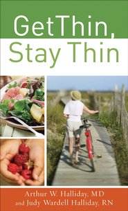 Get Thin, Stay Thin: A Biblical Approach to Food, Eating, and Weight Management - eBook  -     By: Arthur Halliday M.D., Judy Halliday R.N.
