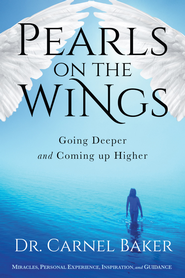 Pearls On the Wings: Going Deeper and Coming Up Higher - eBook  -     By: Carnel Baker