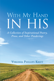 With My Hand in His: A Collection of Inspirational Poetry, Prose, and Other Ponderings - eBook  -     By: Virginia Kreft