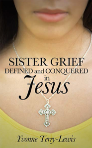 Sister Grief: Defined and Conquered in Jesus - eBook  -     By: Yvonne Terry-Lewis