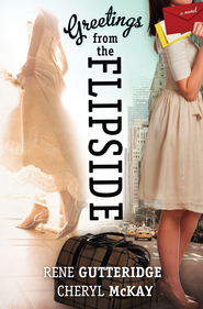 Greetings from the Flipside: A Novel - eBook  -     By: Rene Gutteridge, Cheryl McKay