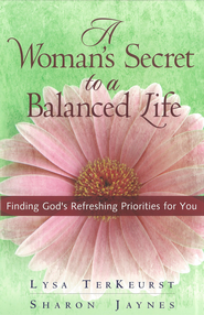Woman's Secret to a Balanced Life, A: Finding God's Refreshing Priorities for You - eBook  -     By: Sharon Jaynes, Lysa TerKeurst