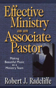 Effective Ministry As an Associate Pastor   -     By: Robert Radcliffe