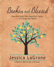 Broken and Blessed Participant Book: How God Used One Imperfect Family to Change the World - eBook  -
