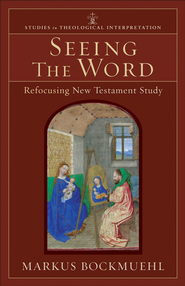 Seeing the Word (Studies in Theological Interpretation): Refocusing New Testament Study - eBook  -     By: Markus Bockmuehl