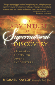 The Adventures in Supernatural Discovery: A Handbook on Receiving Divine Encounters - eBook  -     By: Michael Kaylor