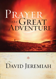 Prayer, the Great Adventure - eBook  -     By: Dr. David Jeremiah