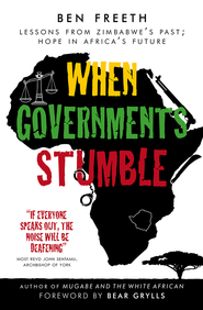 When Governments Stumble: Lessons from Zimbabwe's past, hope in Africa's future - eBook  -     By: Ben Freeth