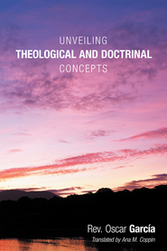 Unveiling Theological and Doctrinal Concepts - eBook  -     By: Oscar Garcia