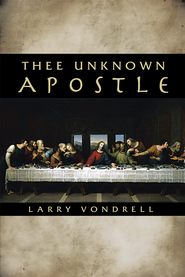 Thee Unknown Apostle - eBook  -     By: Larry Vondrell