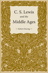 C. S. Lewis and the Middle Ages - eBook  -     By: Robert Boenig