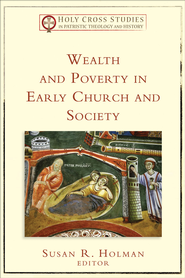 Wealth and Poverty in Early Church and Society (Holy Cross Studies in Patristic Theology and History) - eBook  -     By: Susan R. Holman