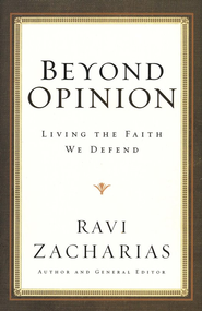 Beyond Opinion: Living the Faith We Defend - eBook  -     By: Ravi Zacharias
