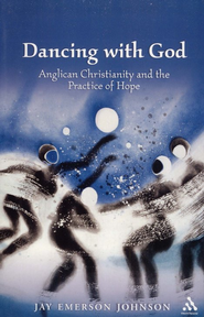 Dancing with God: Anglican Christianity and the Practice of Hope - eBook  -     By: Jay Emerson Johnson