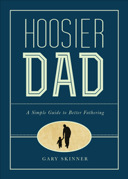 Hoosier Dad: A Simple Guide to Better Fathering - eBook  -     By: Gary Skinner