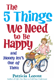 The 5 Things We Need to Be Happy and Money Isn't One of Them / Digital original - eBook  -     By: Patricia Lorenz