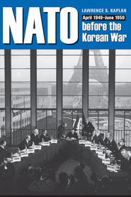NATO before the Korean War: April 1949-June 1950 - eBook  -     By: Lawrence S. Kaplan