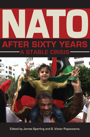 NATO after Sixty Years: A Stable Crisis - eBook  -     By: James Sperling, S. Victor Papacosma