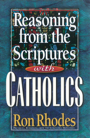 Reasoning from the Scriptures with Catholics - eBook  -     By: Ron Rhodes
