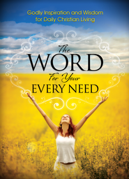 Word For Your Every Need: Godly Inspiration and Wisdom for Daily Christian Living - eBook  -     By: Harrison House