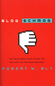 Blog Schmog: The Truth About What Blogs Can (and Can't) Do for Your Business - eBook  -     By: Robert Bly
