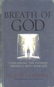 Breath of God: Unleashing the Father's Presence Into Your Life - eBook  -     By: Dr. Eddie Lawrence
