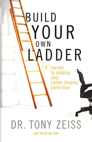 Build Your Own Ladder: 4 Secrets to Making Your Career Dreams Come True - eBook  -     By: Tony Zeiss