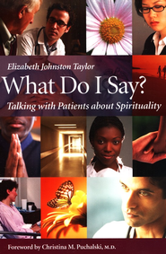 What Do I Say?: Talking with Patients About Spirituality  -     By: Elizabeth Johnston Taylor