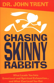 Chasing Skinny Rabbits: What Leads You Into Emotional and Spiritual Exhaustion...and What Can Lead You Out - eBook  -     By: John Trent Ph.D.