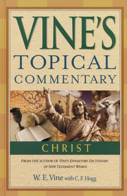 Vine's Topical Commentary: Christ   -     By: W.E. Vine