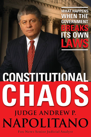 Constitutional Chaos: What Happens When the Government Breaks Its Own Laws - eBook  -     By: Andrew Napolitano