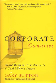 Corporate Canaries: Avoid Business Disasters with a Coal Miner's Secrets - eBook  -     By: Gary Sutton