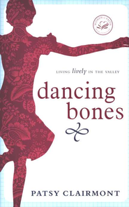 Dancing Bones: Living Lively in the Valley - eBook  -     By: Patsy Clairmont
